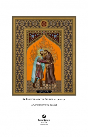 St. Francis and the Sultan, 1219-2019, A Commemorative Booklet, Franciscan Media